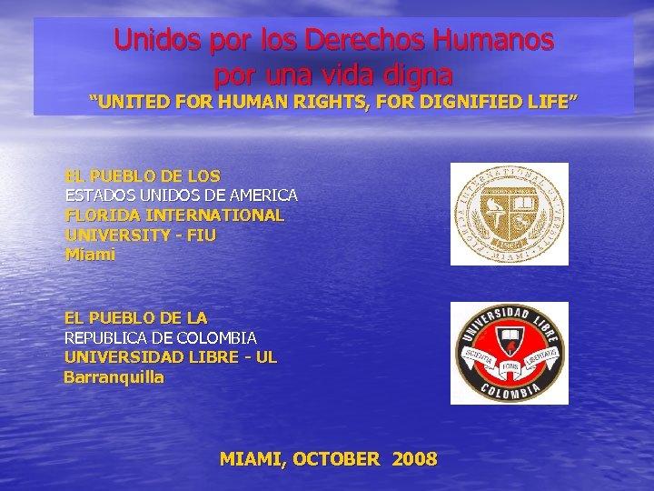 """Unidos por los Derechos Humanos por una vida digna """"UNITED FOR HUMAN RIGHTS, FOR"""