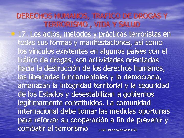 DERECHOS HUMANOS, TRAFICO DE DROGAS Y TERRORISMO , VIDA Y SALUD • 17. Los