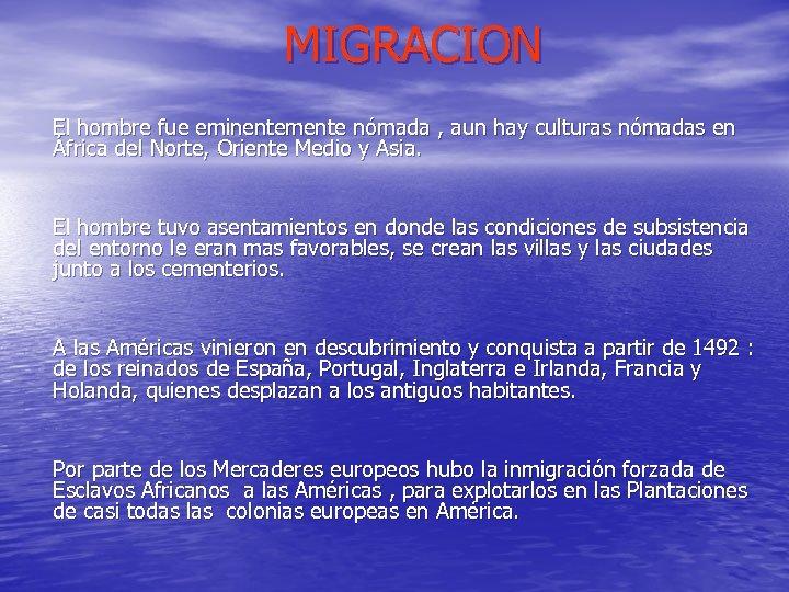 MIGRACION El hombre fue eminentemente nómada , aun hay culturas nómadas en África del