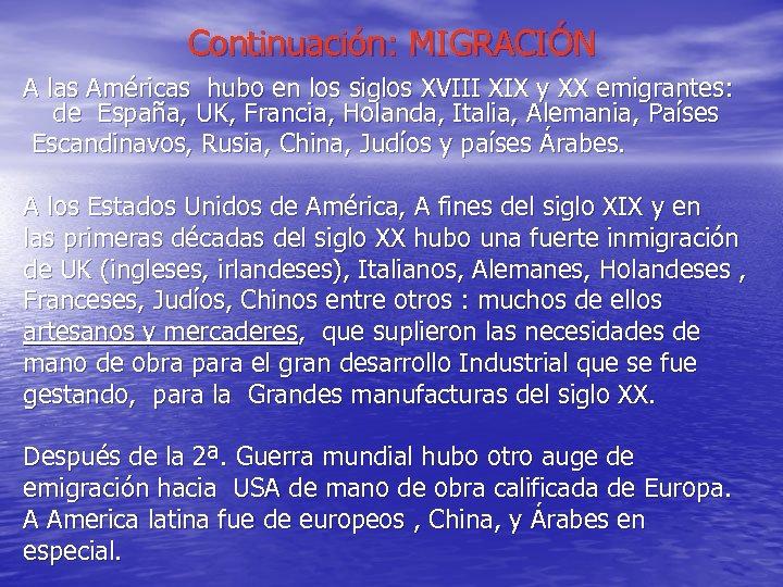 Continuación: MIGRACIÓN A las Américas hubo en los siglos XVIII XIX y XX emigrantes: