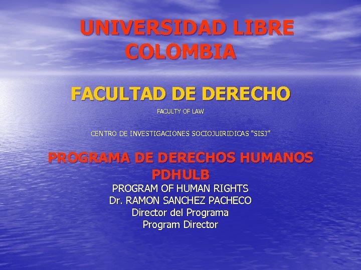 UNIVERSIDAD LIBRE COLOMBIA FACULTAD DE DERECHO FACULTY OF LAW CENTRO DE INVESTIGACIONES SOCIOJUIRIDICAS