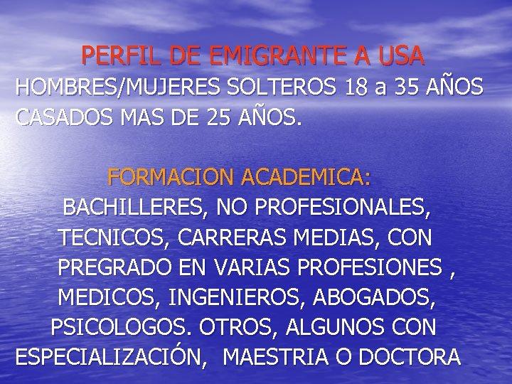 PERFIL DE EMIGRANTE A USA HOMBRES/MUJERES SOLTEROS 18 a 35 AÑOS CASADOS MAS