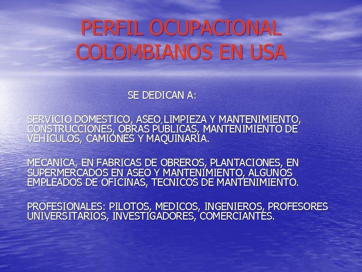 PERFIL OCUPACIONAL COLOMBIANOS EN USA SE DEDICAN A: SERVICIO DOMESTICO, ASEO LIMPIEZA Y MANTENIMIENTO,