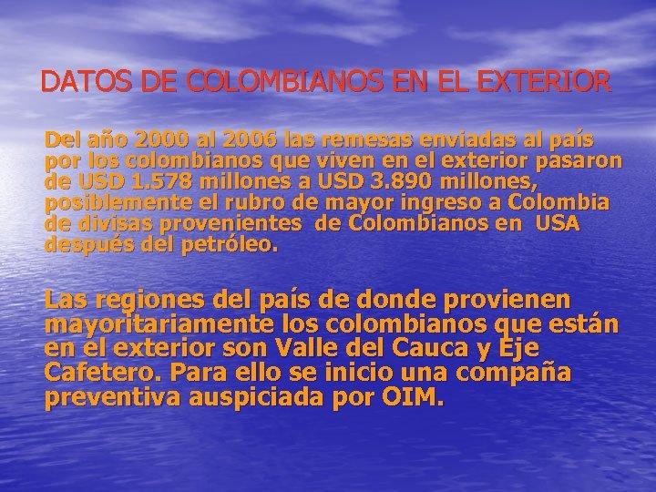 DATOS DE COLOMBIANOS EN EL EXTERIOR Del año 2000 al 2006 las remesas enviadas