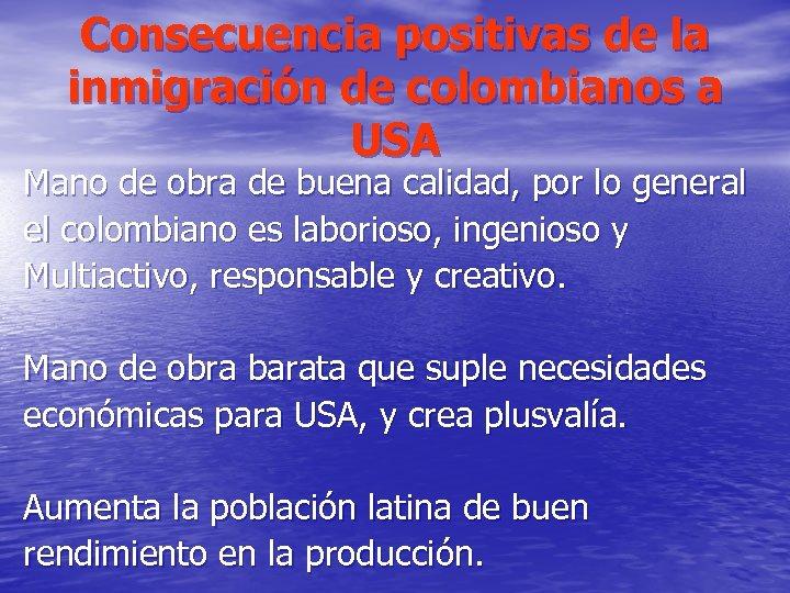 Consecuencia positivas de la inmigración de colombianos a USA Mano de obra de buena