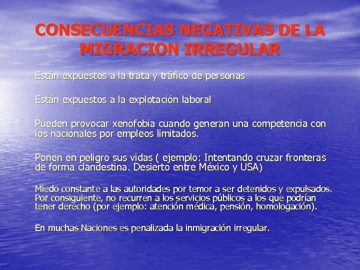 CONSECUENCIAS NEGATIVAS DE LA MIGRACION IRREGULAR Están expuestos a la trata y tráfico de