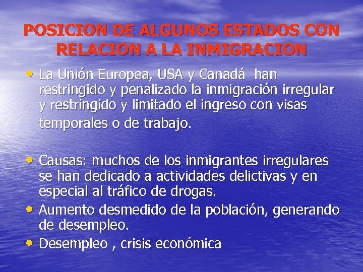 POSICION DE ALGUNOS ESTADOS CON RELACION A LA INMIGRACION • La Unión Europea, USA