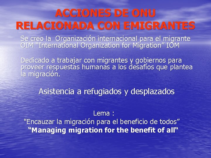 ACCIONES DE ONU RELACIONADA CON EMIGRANTES Se creo la Organización internacional para el migrante