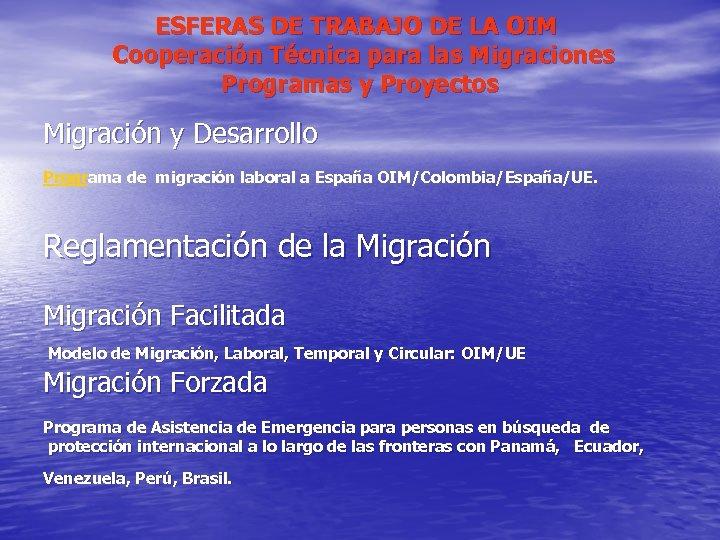 ESFERAS DE TRABAJO DE LA OIM Cooperación Técnica para las Migraciones Programas y Proyectos