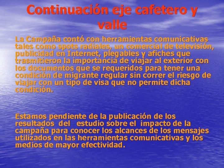 Continuación eje cafetero y valle La Campaña contó con herramientas comunicativas tales como spots