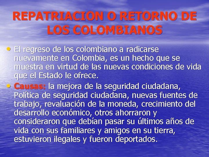 REPATRIACION O RETORNO DE LOS COLOMBIANOS • El regreso de los colombiano a radicarse