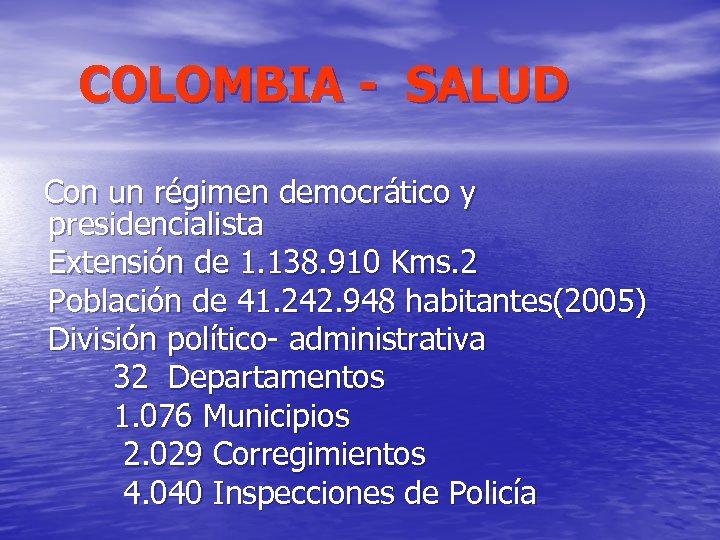 COLOMBIA - SALUD Con un régimen democrático y presidencialista Extensión de 1. 138.