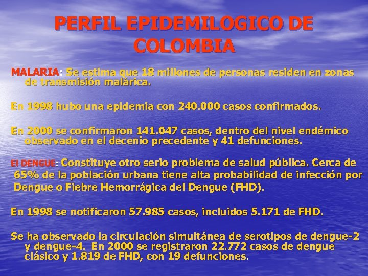PERFIL EPIDEMILOGICO DE COLOMBIA MALARIA: Se estima que 18 millones de personas residen en