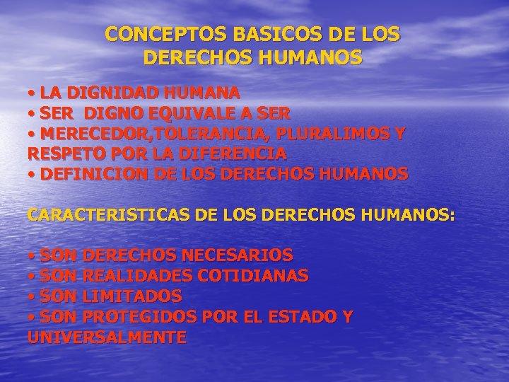 CONCEPTOS BASICOS DE LOS DERECHOS HUMANOS • LA DIGNIDAD HUMANA • SER DIGNO EQUIVALE