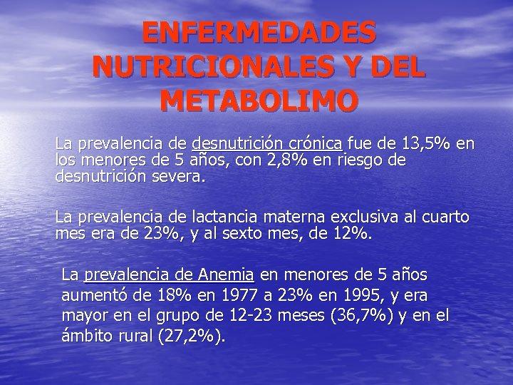 ENFERMEDADES NUTRICIONALES Y DEL METABOLIMO La prevalencia de desnutrición crónica fue de 13, 5%