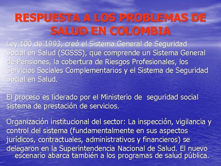 RESPUESTA A LOS PROBLEMAS DE SALUD EN COLOMBIA Ley 100 de 1993, creó el
