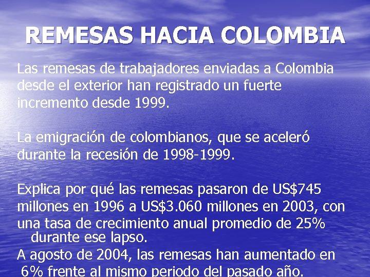 REMESAS HACIA COLOMBIA Las remesas de trabajadores enviadas a Colombia desde el exterior han