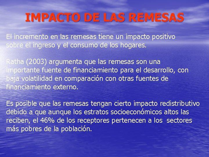 IMPACTO DE LAS REMESAS El incremento en las remesas tiene un impacto positivo sobre