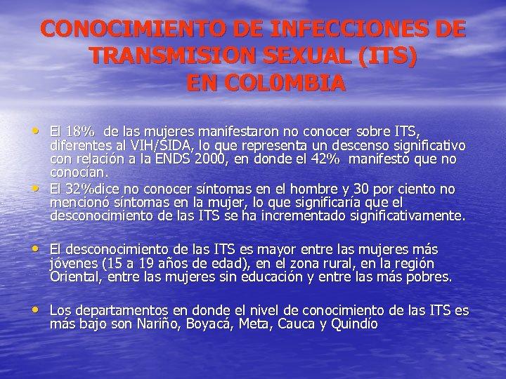 CONOCIMIENTO DE INFECCIONES DE TRANSMISION SEXUAL (ITS) EN COL 0 MBIA • El 18%