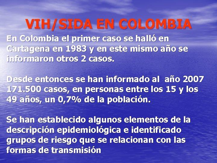 VIH/SIDA EN COLOMBIA En Colombia el primer caso se halló en Cartagena en 1983