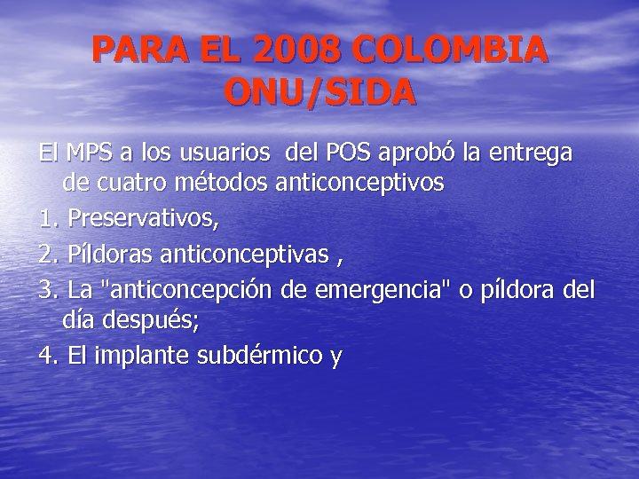 PARA EL 2008 COLOMBIA ONU/SIDA El MPS a los usuarios del POS aprobó la