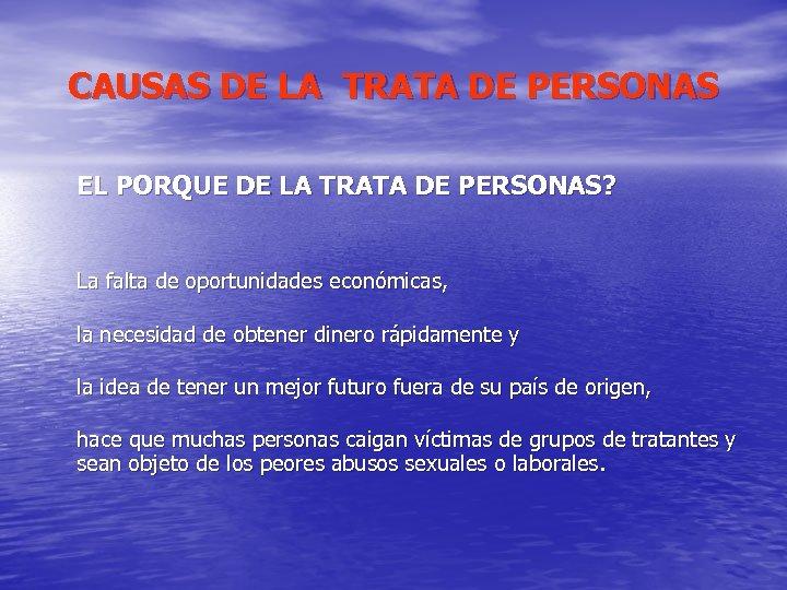 CAUSAS DE LA TRATA DE PERSONAS EL PORQUE DE LA TRATA DE PERSONAS? La
