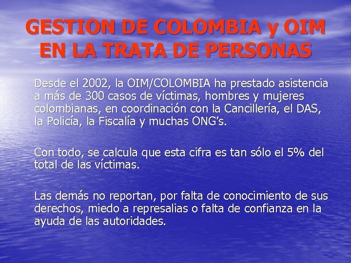 GESTION DE COLOMBIA y OIM EN LA TRATA DE PERSONAS Desde el 2002, la