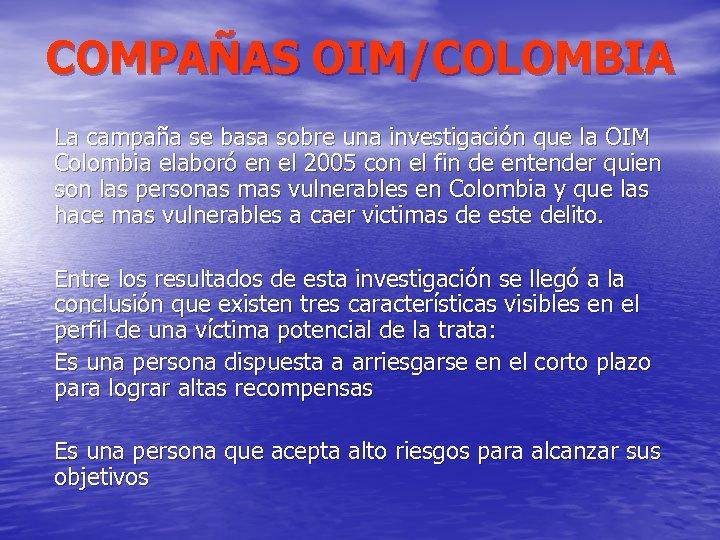 COMPAÑAS OIM/COLOMBIA La campaña se basa sobre una investigación que la OIM Colombia elaboró