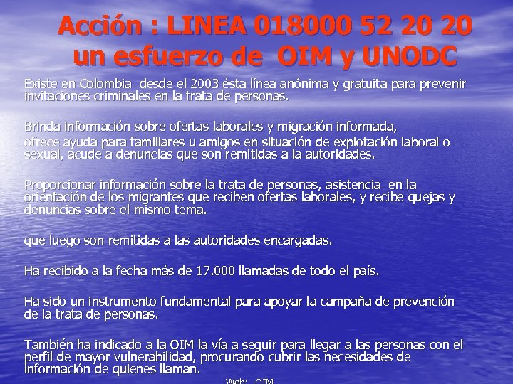 Acción : LINEA 018000 52 20 20 un esfuerzo de OIM y UNODC Existe