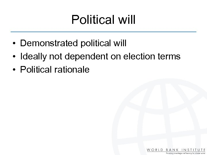 Political will • Demonstrated political will • Ideally not dependent on election terms •