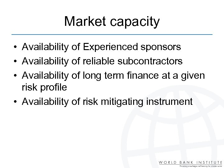 Market capacity • Availability of Experienced sponsors • Availability of reliable subcontractors • Availability