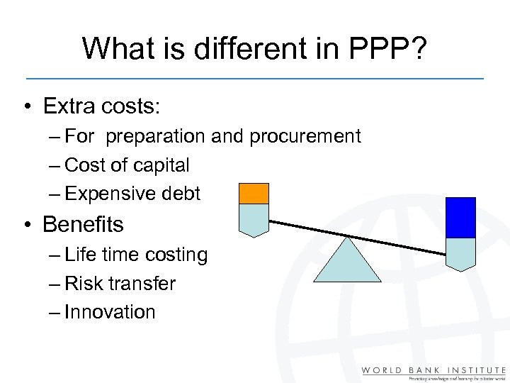 What is different in PPP? • Extra costs: – For preparation and procurement –