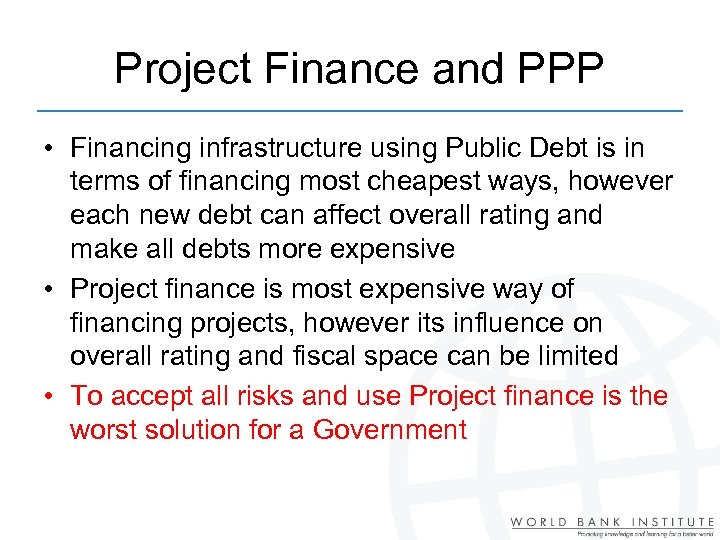 Project Finance and PPP • Financing infrastructure using Public Debt is in terms of