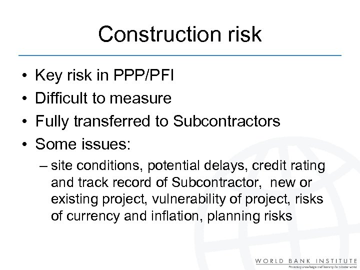 Construction risk • • Key risk in PPP/PFI Difficult to measure Fully transferred to