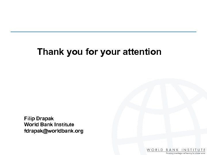 Thank you for your attention Filip Drapak World Bank Institute fdrapak@worldbank. org