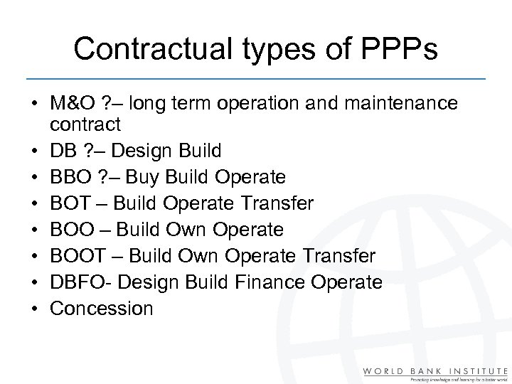 Contractual types of PPPs • M&O ? – long term operation and maintenance contract
