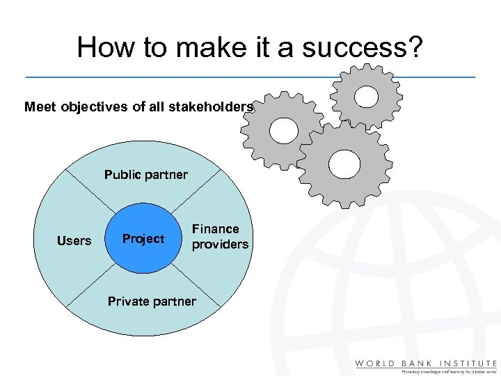 How to make it a success? Meet objectives of all stakeholders Public partner Users