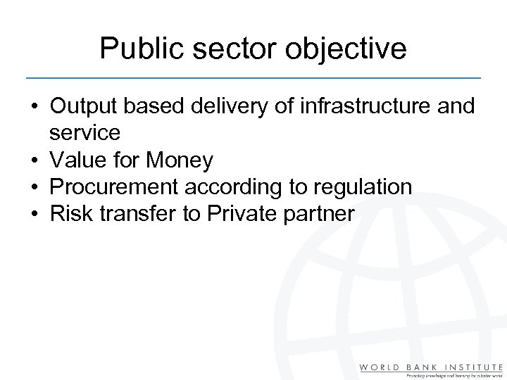 Public sector objective • Output based delivery of infrastructure and service • Value for