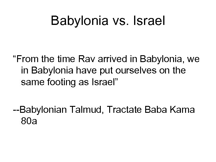 "Babylonia vs. Israel ""From the time Rav arrived in Babylonia, we in Babylonia have"