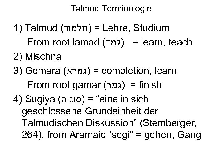 Talmud Terminologie 1) Talmud ( = )תלמוד Lehre, Studium From root lamad ( =