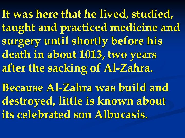 It was here that he lived, studied, taught and practiced medicine and surgery until