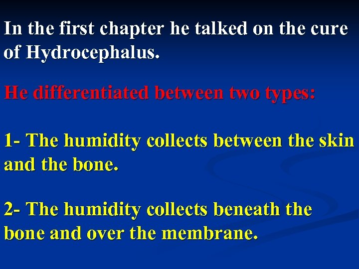 In the first chapter he talked on the cure of Hydrocephalus. He differentiated between