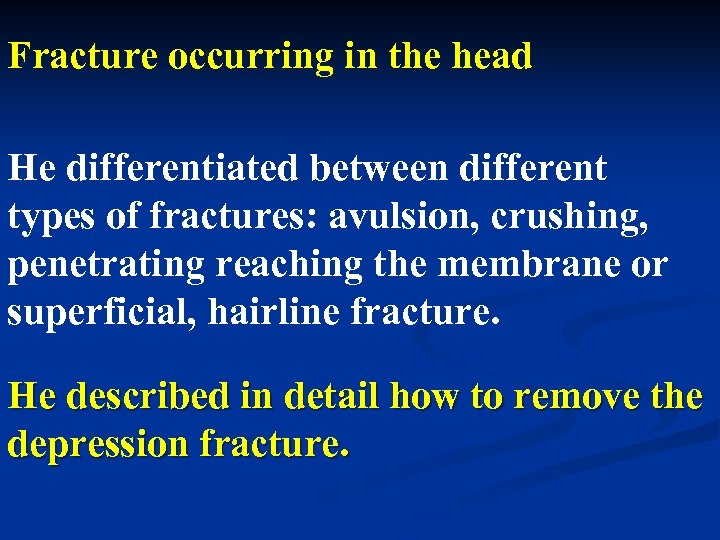 Fracture occurring in the head He differentiated between different types of fractures: avulsion, crushing,