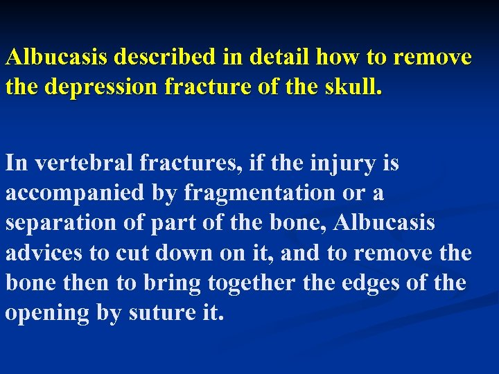 Albucasis described in detail how to remove the depression fracture of the skull. In