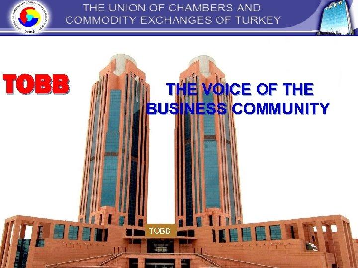TOBB İŞ DÜNYASININ SESİ THE VOICE OF THE BUSINESS COMMUNITY TOBB