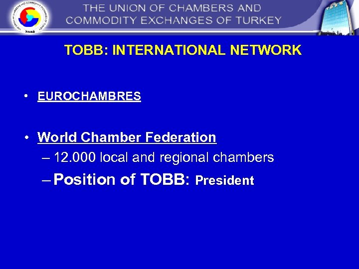 TOBB: INTERNATIONAL NETWORK • EUROCHAMBRES • World Chamber Federation – 12. 000 local and