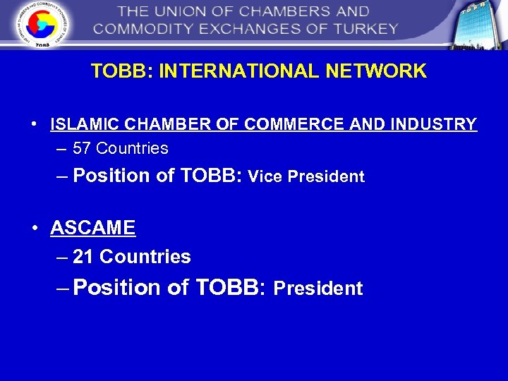 TOBB: INTERNATIONAL NETWORK • ISLAMIC CHAMBER OF COMMERCE AND INDUSTRY – 57 Countries –