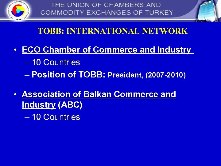 TOBB: INTERNATIONAL NETWORK • ECO Chamber of Commerce and Industry – 10 Countries –