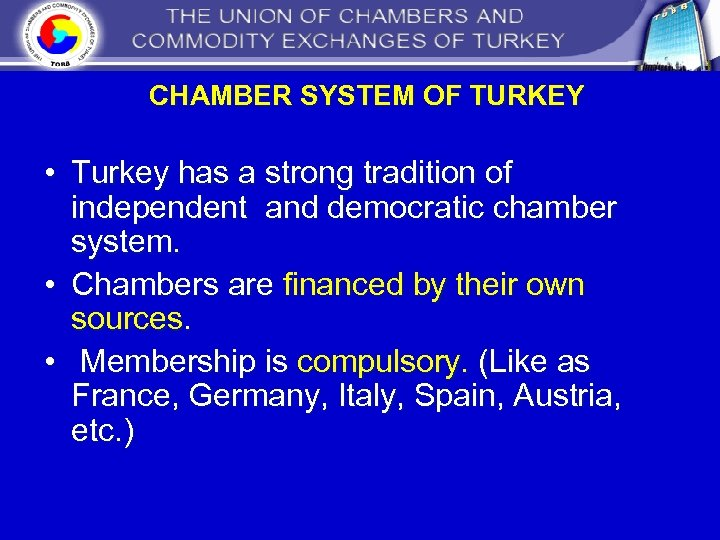 CHAMBER SYSTEM OF TURKEY • Turkey has a strong tradition of independent and democratic
