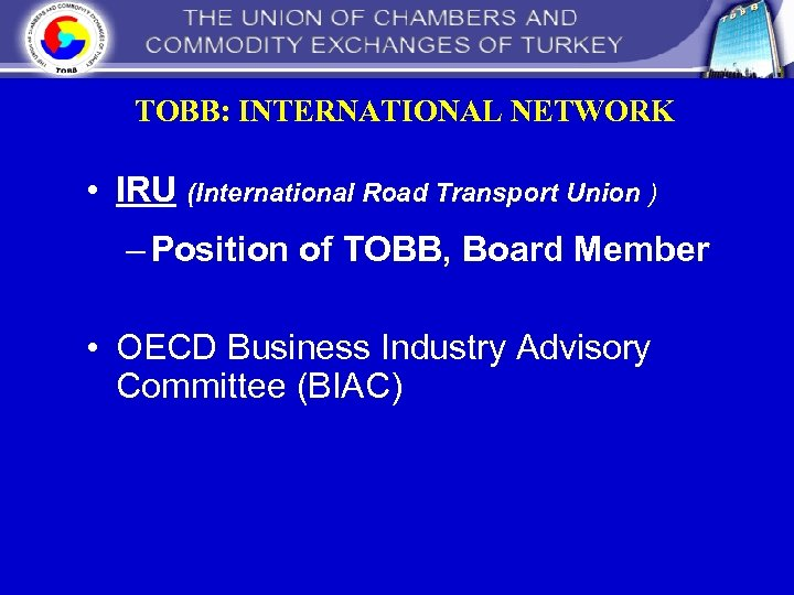 TOBB: INTERNATIONAL NETWORK • IRU (International Road Transport Union ) – Position of TOBB,